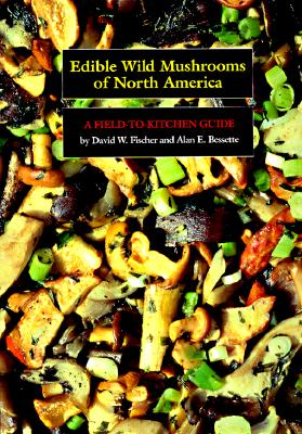 Edible Wild Mushrooms of North America By Fischer, David W./ Bessette, Alan E.
