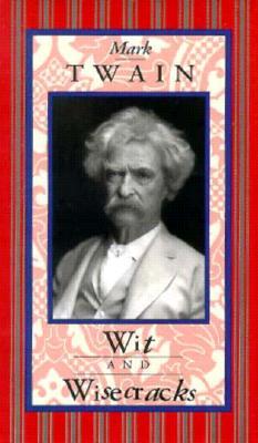 Mark Twain Wit and Wisecracks By Twain, Mark/ Bettmann, Corbis (PHT)/ Benardete, Doris (COM)